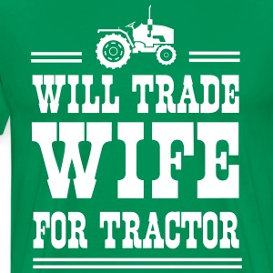 Will Trade Wife for Tractor T-Shirts - Men's Premium T-Shirt
