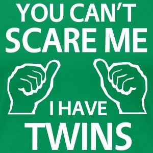 You Can't Scare Me I Have Twins T-Shirts - Women's Premium T-Shirt