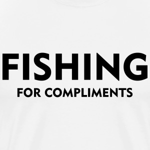Fishing for compliments - Männer Premium T-Shirt