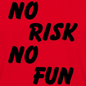 No risk, no fun T-Shirts - Men's T-Shirt