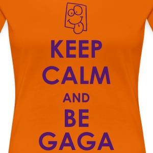 KEEP CALM and be GAGA - Frauen Premium T-Shirt