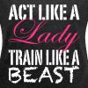 Act Like A Lady Train Like A Beast - Frauen T-Shirt mit gerollten Ärmeln