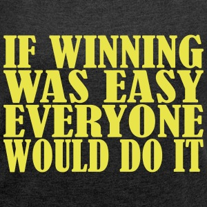 If Winning was Easy - Frauen T-Shirt mit gerollten Ärmeln