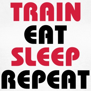 Train Eat Sleep Repeat T-Shirts - Women's T-Shirt