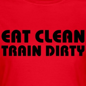Eat clean, train dirty Camisetas - Camiseta mujer