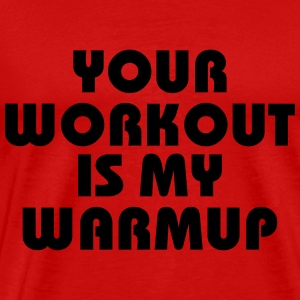 Your workout is my warmup T-shirts - Premium-T-shirt herr