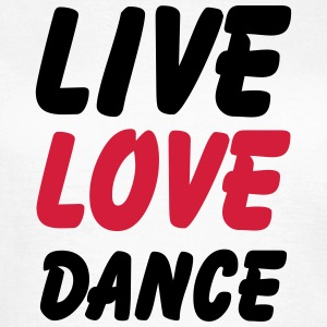 live love dance T-skjorter - T-skjorte for kvinner