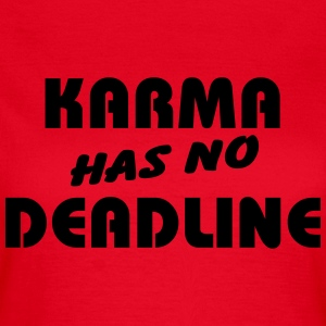 Karma has no Deadline T-shirts - Vrouwen T-shirt