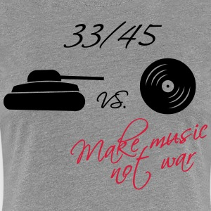 33  / 45 - make music not war T-Shirts - Women's Premium T-Shirt