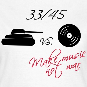33  / 45 - make music not war T-Shirts - Frauen T-Shirt