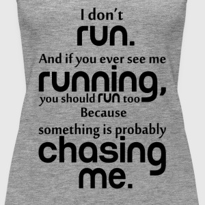 I DON'T RUN Tops - Women's Premium Tank Top
