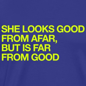 She Looks Good From Afar, But Is Far From Good T-Shirts - Men's Premium T-Shirt