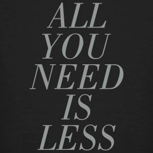 All You Need Is Less T-shirts - Mannen Bio-T-shirt