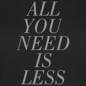 All You Need Is Less Tee shirts - T-shirt Femme
