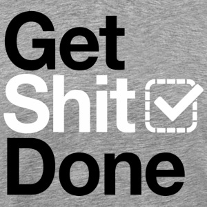 Get shit done v2 T-Shirts - Men's Premium T-Shirt