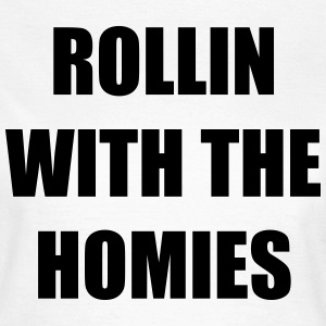Rollin With The Homies Tee shirts - T-shirt Femme
