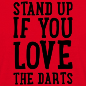 Dartshirt - stand up if you love the darts T-Shirts - Männer T-Shirt
