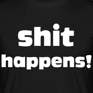 Shit Happens T-Shirts - Men's T-Shirt