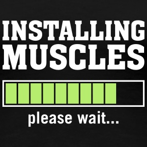 Installing Muscles (Please Wait) T-Shirts - Women's Premium T-Shirt