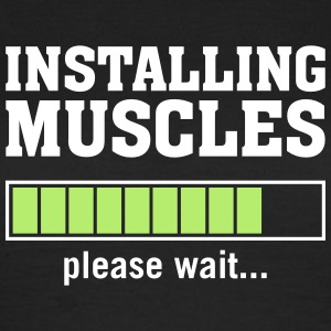 Installing Muscles (Please Wait) T-shirts - Vrouwen T-shirt