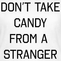 Don't take candy from a stranger T-Shirts