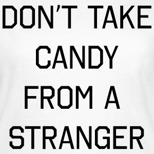 Don't take candy from a stranger T-shirts - Vrouwen T-shirt