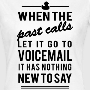 voicemail has nothing new to say T-Shirts - Women's T-Shirt