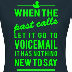 voicemail has nothing new to say T-Shirts - Frauen T-Shirt