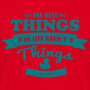 The best things in life aren´t things T-Shirts - Men's T-Shirt