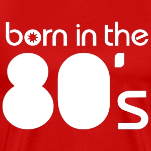 born in the 80´s Tee shirts - T-shirt Premium Homme