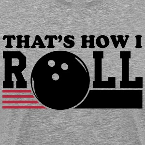 Bowling: That's how I roll T-shirts - Mannen Premium T-shirt