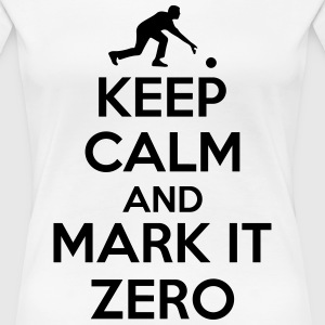 Bowling: Keep calm and mark it zero T-shirts - Dame premium T-shirt
