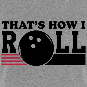 Bowling: That's how I roll T-shirts - Vrouwen Premium T-shirt