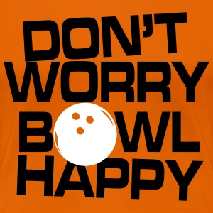 Don't worry bowl happy Tee shirts - T-shirt Premium Femme