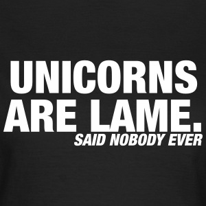 Unicorns are Lame t shirt, said nobody ever T-shirts - Dame-T-shirt