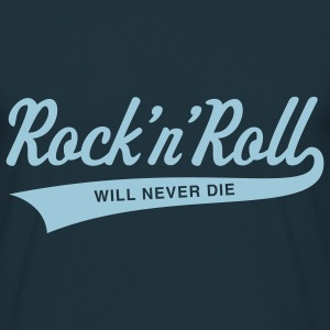 Rock 'n' Roll will never die T-Shirts - Männer T-Shirt