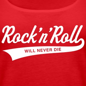 Rock 'n' Roll will never die Tops - Women's Premium Tank Top