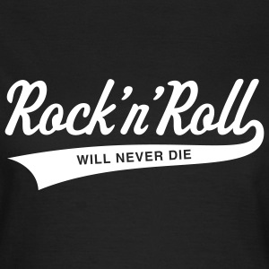 Rock 'n' Roll will never die T-Shirts - Women's T-Shirt