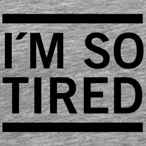 I´m So Tired T-skjorter - Premium T-skjorte for menn