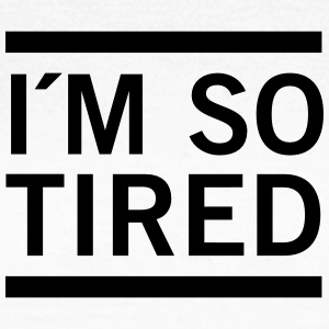 I´m So Tired T-skjorter - T-skjorte for kvinner