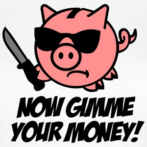 Now gimme your money - Sparschwein T-Shirts - Frauen T-Shirt