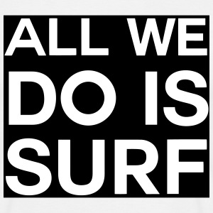 All we do is surf 2 Tee shirts - T-shirt Homme