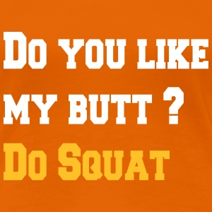 Do you like my butt ? Do squat T-skjorter - Premium T-skjorte for kvinner