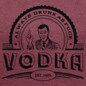 Vodka - Always drunk as fuck T-Shirts - Women's T-shirt with rolled up sleeves