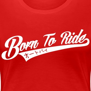 Born to Ride Motorcycles T-Shirts - Women's Premium T-Shirt