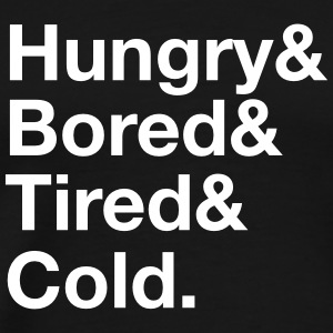 Hungry, Bored, Tired, Cold T-shirts - Mannen Premium T-shirt