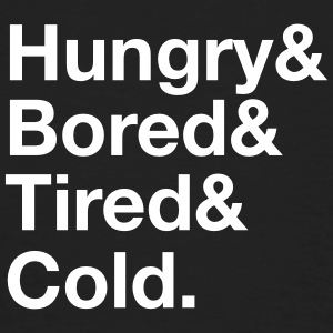 Hungry, Bored, Tired, Cold T-Shirts - Men's Organic T-shirt