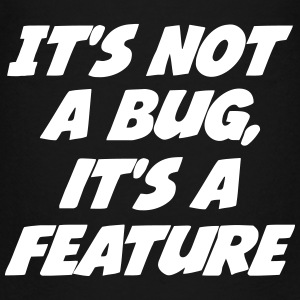 it's not a bug, it's a feature T-shirts - Premium-T-shirt tonåring