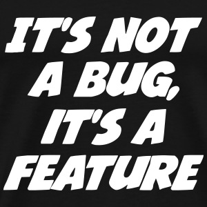 it's not a bug, it's a feature T-shirts - Herre premium T-shirt