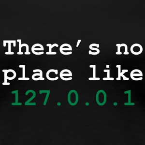 there's no place like 127.0.0.1 T-shirts - Dame premium T-shirt
